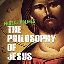 The Philosophy of Jesus: Updated and Gender-Neutral Audiobook by Ernest Holmes, Randall Friesen - editor Narrated by Tim Andres Pabon