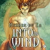 Into the Wind: Mermen of Ea, Book 2 | Shira Anthony