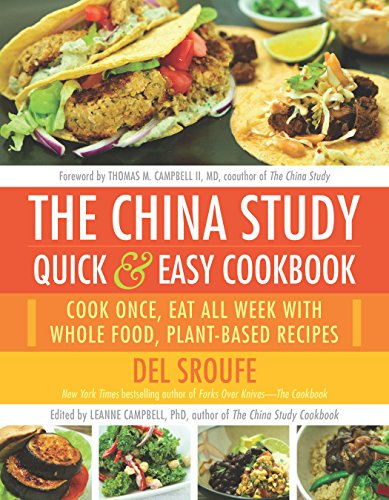 Download The China Study Quick & Easy Cookbook: Cook Once, Eat All Week with Whole Food, Plant-Based Recipes