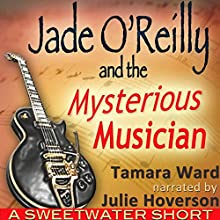 Jade O'Reilly and the Mysterious Musician: A Sweetwater Short Story (       UNABRIDGED) by Tamara Ward Narrated by Julie Hoverson