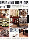 Designing Interiors with Tile: Creative Ideas with Ceramic, Stone and, Mosaic - 1592532357