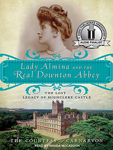 Download Lady Almina and the Real Downton Abbey: The Lost Legacy of Highclere Castle