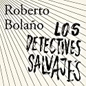 Los detectives salvajes [The Wild Detectives] Audiobook by Roberto Bolaño Narrated by Alberto Santillán, Angelines Santana, Yareli Arizmendi, Roberto Medina