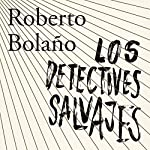 Los detectives salvajes [The Wild Detectives] | Roberto Bolaño