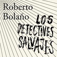 Los detectives salvajes [The Wild Detectives] | Livre audio Auteur(s) : Roberto Bolaño Narrateur(s) : Alberto Santillán, Angelines Santana, Yareli Arizmendi, Roberto Medina