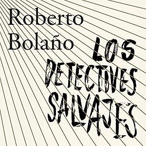 Los detectives salvajes [The Wild Detectives] Audiobook
