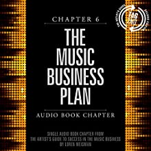The Artist's Guide to Success in the Music Business (2nd edition): Chapter 6: The Music Business Plan (       UNABRIDGED) by Loren Weisman Narrated by Loren Weisman