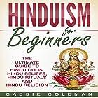Hinduism for Beginners: The Ultimate Guide to Hindu Gods, Hindu Beliefs, Hindu Rituals and Hindu Religion Hörbuch von Cassie Coleman Gesprochen von: sangita chauhan