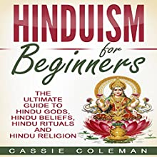 Hinduism for Beginners: The Ultimate Guide to Hindu Gods, Hindu Beliefs, Hindu Rituals and Hindu Religion | Livre audio Auteur(s) : Cassie Coleman Narrateur(s) : sangita chauhan
