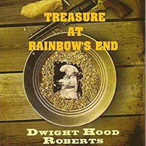 Treasure at Rainbow's End | [Dwight Hood Roberts]