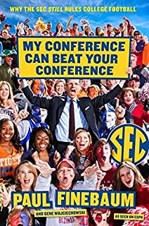 Book Cover: My Conference Can Beat Your Conference: Why the SEC Still Rules College Football