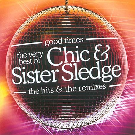 Sister Sledge - Good Times: The Very Best of the Hits and Remixes - Zortam Music