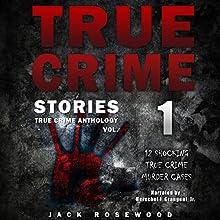 True Crime Stories: 12 Shocking True Crime Murder Cases: True Crime Anthology, Vol. 1 Audiobook by Jack Rosewood Narrated by Herschel J. Grangent, Jr.