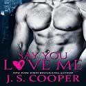 Say You Love Me Audiobook by J. S. Cooper Narrated by Lauren Sweet, Penn Caley