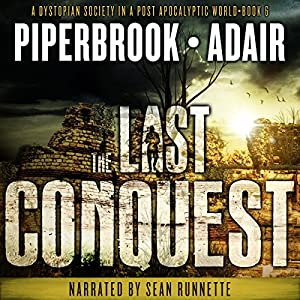 The Last Conquest: A Dystopian Society in a Post-Apocalyptic World Audiobook