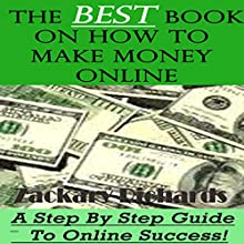 The Best Book on How to Make Money Online: A Step by Step Guide (       UNABRIDGED) by Zackary Richards Narrated by Zackary Richards
