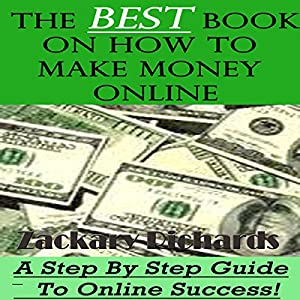 The Best Book on How to Make Money Online: A Step by Step Guide Audiobook