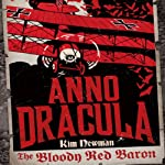 The Bloody Red Baron: Anno Dracula Book 2 (       UNABRIDGED) by Kim Newman Narrated by William Gaminara