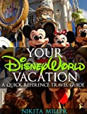 Your Disney World Vacation A Quick Reference Travel Guide