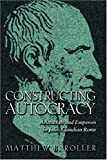 img - for Constructing Autocracy: Aristocrats and Emperors in Julio-Claudian Rome. book / textbook / text book
