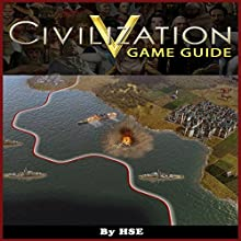 Civilization V Game Guide (       UNABRIDGED) by HSE Narrated by Ian M. Walker