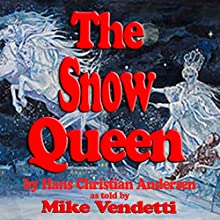 The Snow Queen (       UNABRIDGED) by Hans Christian Andersen Narrated by Mike Vendetti