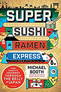 Book Cover: Super Sushi Ramen Express: One Family's Journey Through the Belly of Japan
