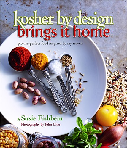 Kosher By Design Brings It Home: picture-perfect food inspired by my travels by Susie Fishbein