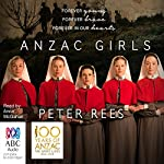 Anzac Girls: The Extraordinary Story of Our World War I Nurses | Peter Rees