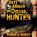 Matt Archer: Monster Hunter, Matt Archer Book 1 Audiobook by Kendra C. Highley Narrated by Chris Snelgrove
