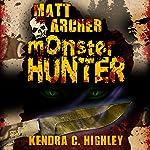Matt Archer: Monster Hunter, Matt Archer Book 1 | Kendra C. Highley