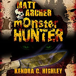 Matt Archer: Monster Hunter, Matt Archer Book 1 | [Kendra C. Highley]