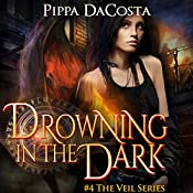 Drowning in the Dark: The Veil Series, Book 4 | Pippa DaCosta