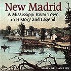 New Madrid: A Mississippi River Town in History and Legend (       ungekürzt) von Mary Sue Anton Gesprochen von: Patte Shaughnessy