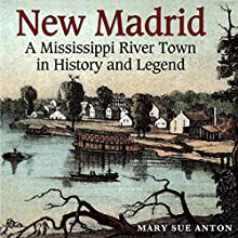 New Madrid: A Mississippi River Town in History and Legend (       UNABRIDGED) by Mary Sue Anton Narrated by Patte Shaughnessy