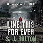 Like This, For Ever (       UNABRIDGED) by S J Bolton Narrated by Lisa Coleman