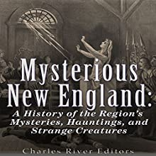 Mysterious New England: A History of the Region's Mysteries, Hauntings, and Strange Creatures | Livre audio Auteur(s) :  Charles River Editors Narrateur(s) : Scott Clem