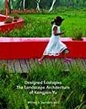 Designed Ecologies: The Landscape Architecture of Kongjian Yu