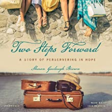 Two Steps Forward: A Story of Persevering in Hope: Sensible Shoes, Book 2 (       UNABRIDGED) by Sharon Garlough Brown Narrated by Erin Bennett