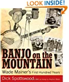 Banjo on the Mountain: Wade Mainer's First Hundred Years (American Made Music Series)