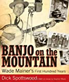 img - for Banjo on the Mountain: Wade Mainer's First Hundred Years (American Made Music) book / textbook / text book