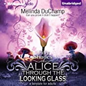 Fifty Shades of Alice Through the Looking Glass: 50 Shades of Alice Trilogy | [Melinda DuChamp]