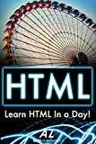 HTML: Step By Step Guide To HTML or Beginners - Learn the Basics, Learn it Fast, Start Coding.