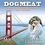 Dogmeat: A Memoir of Love and Neurosurgery in San Francisco | Moris Senegor M.D.