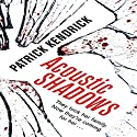 Acoustic Shadows Audiobook by Patrick Kendrick Narrated by Scott Ellis