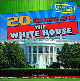 20 fun facts about the white house fun fact file us for Fun facts white house