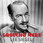 Groucho Marx: The Comedy of Existence | Lee Siegel
