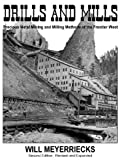 img - for Drills and mills: Precious metal mining and milling methods of the frontier West book / textbook / text book
