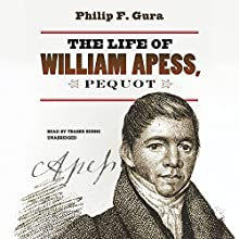 The Life of William Apess, Pequot (       UNABRIDGED) by Philip F. Gura Narrated by Traber Burns