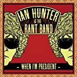 Ian Hunter & The Rant Band When I'm President